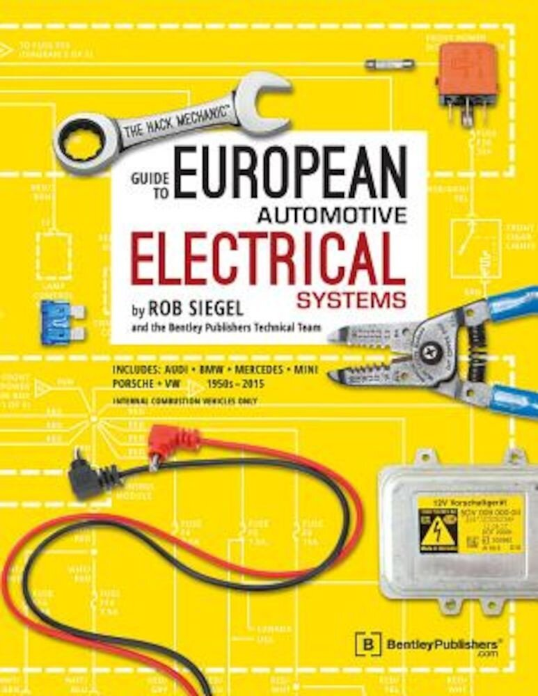 The Hack Mechanic Guide to European Automotive Electrical Systems, Paperback