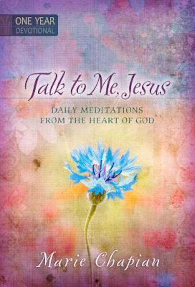 Talk to Me Jesus: 365 Daily Devotions: Daily Meditations from the Heart of God, Hardcover