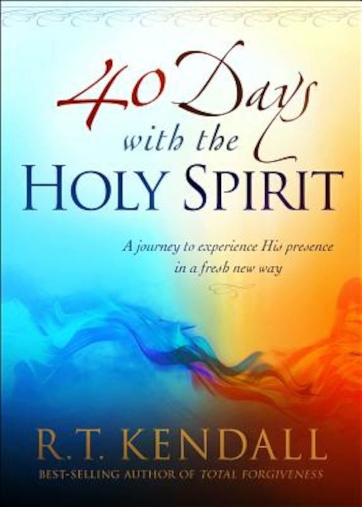 40 Days with the Holy Spirit: A Journey to Experience His Presence in a Fresh New Way, Paperback