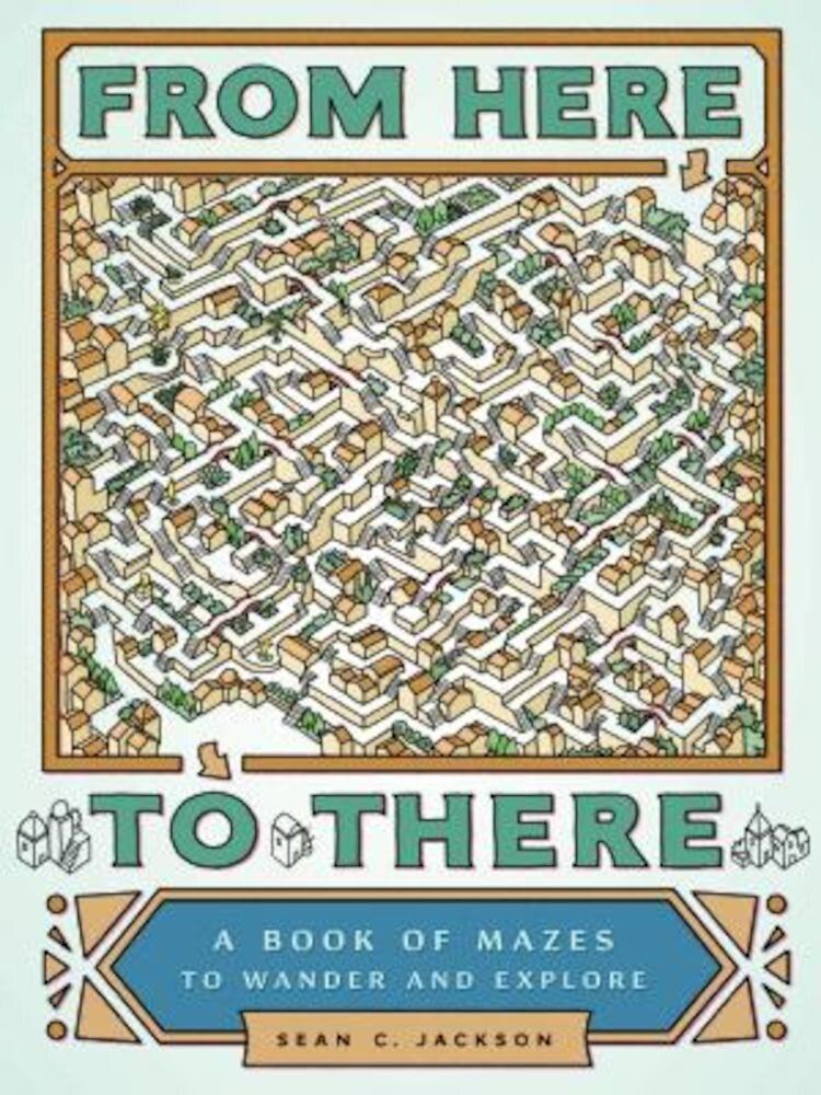 From Here to There: A Book of Mazes to Wander and Explore, Paperback
