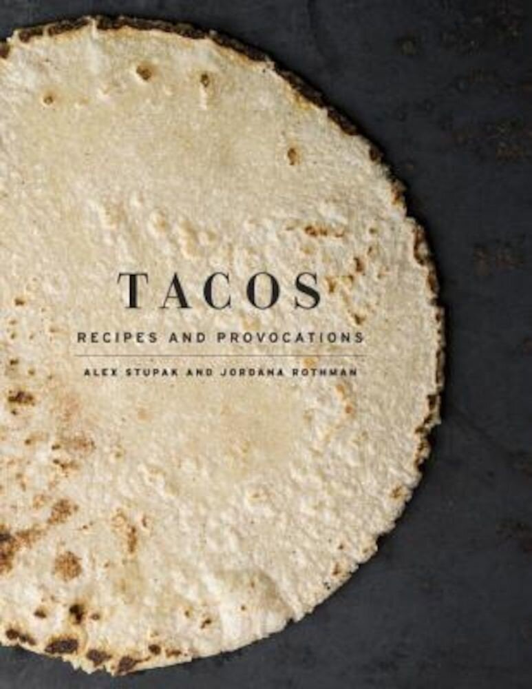 Tacos: Recipes and Provocations, Hardcover