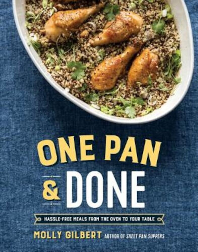 One Pan & Done: Hassle-Free Meals from the Oven to Your Table, Paperback