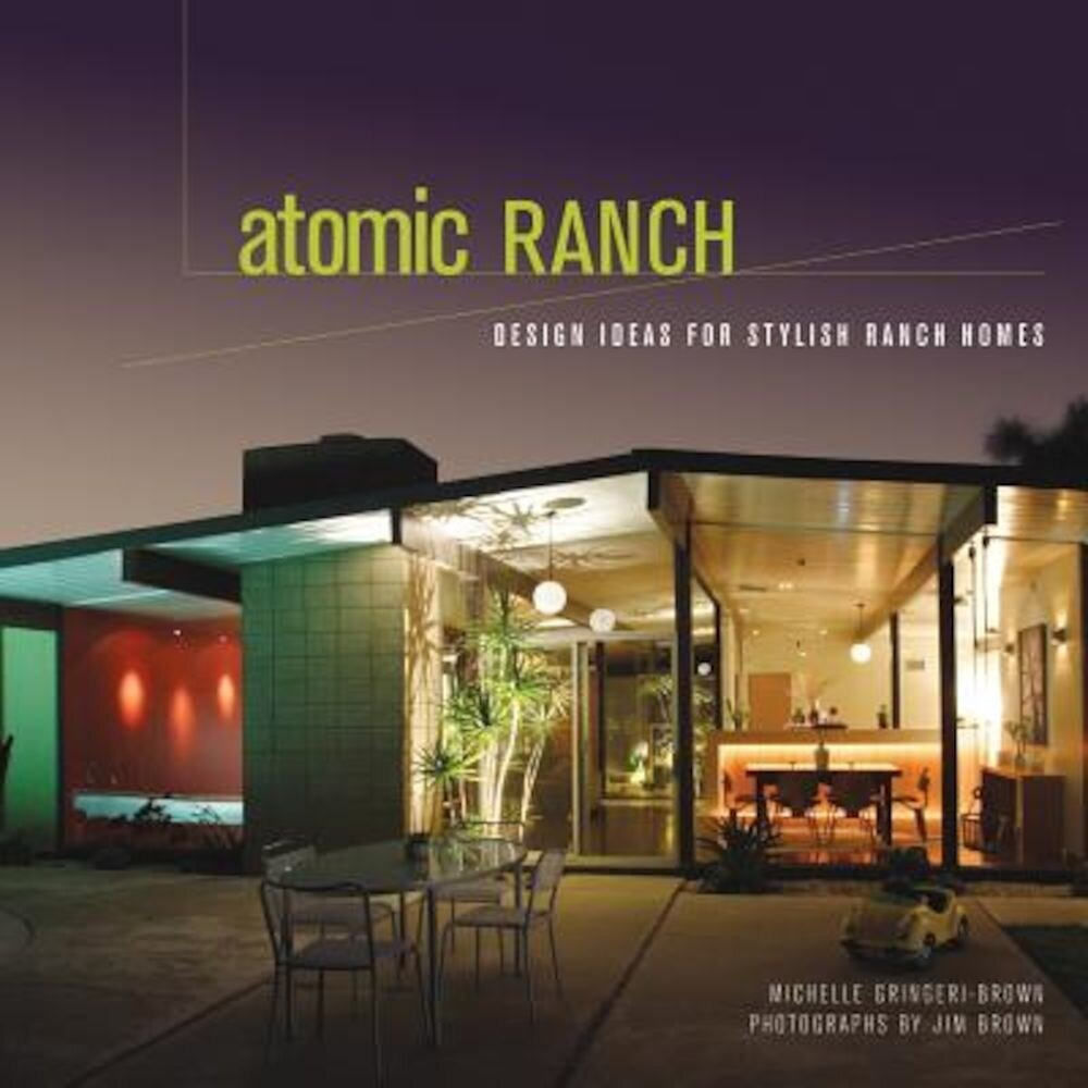 Atomic Ranch: Design Ideas for Stylish Ranch Homes, Hardcover