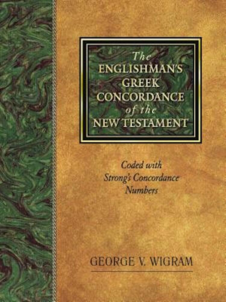 The Englishman's Greek Concordance of the New Testament: Coded with Strong's Concordance Numbers, Hardcover