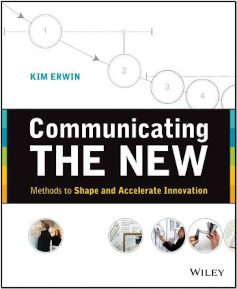 Communicating the New: Methods to Shape and Accelerate Innovation, Paperback