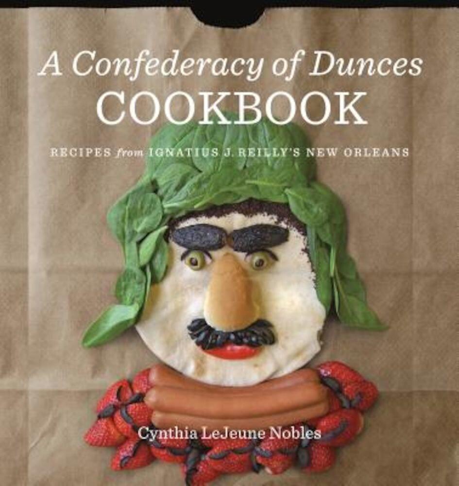 A Confederacy of Dunces Cookbook: Recipes from Ignatius J., Hardcover