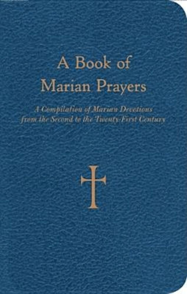 A Book of Marian Prayers: A Compilation of Marian Devotions from the Second to the Twenty-First Century, Hardcover