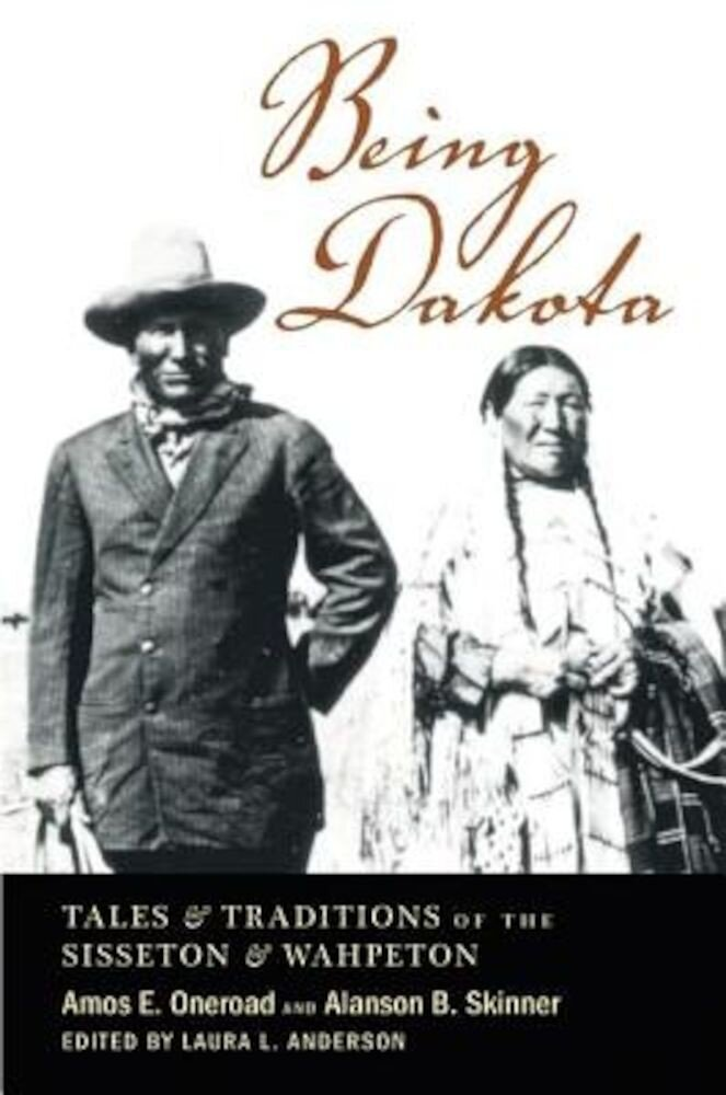 Being Dakota: Tales and Traditions of the Sisseton and Wahpeton, Paperback