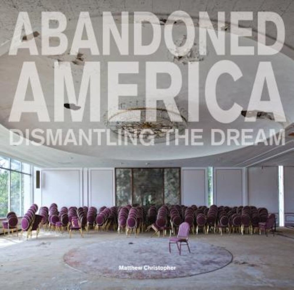 Abandoned America: Dismantling the Dream, Hardcover