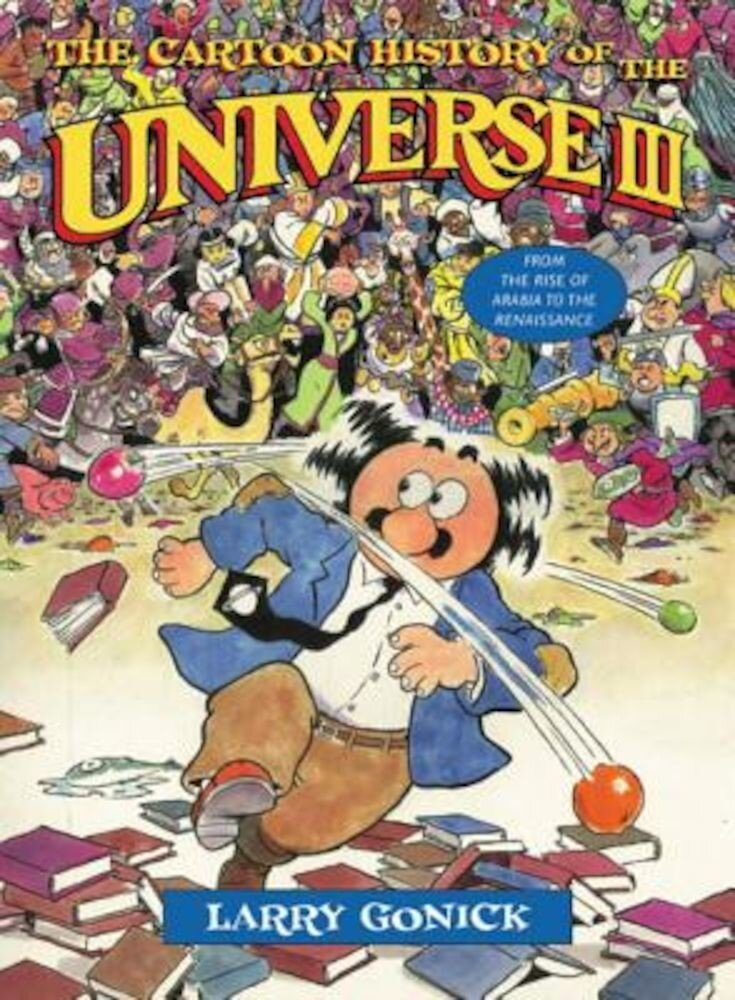 The Cartoon History of the Universe III: From the Rise of Arabia to the Renaissance, Paperback