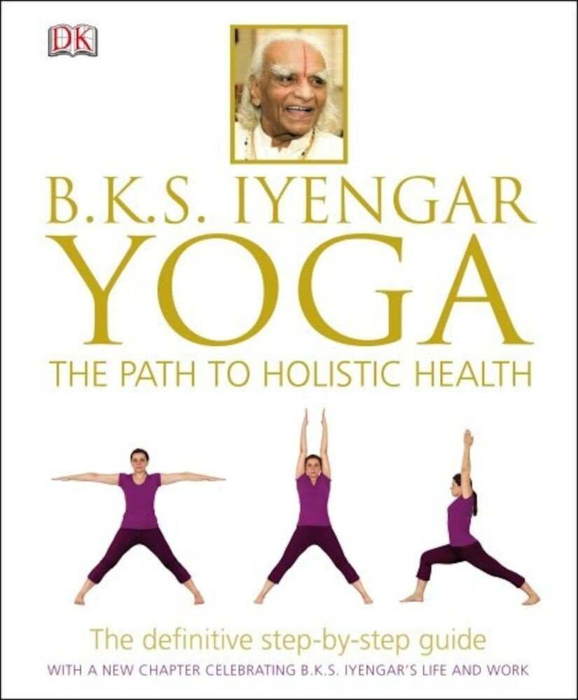 BKS Iyengar Yoga The Path to Holistic Health - English version