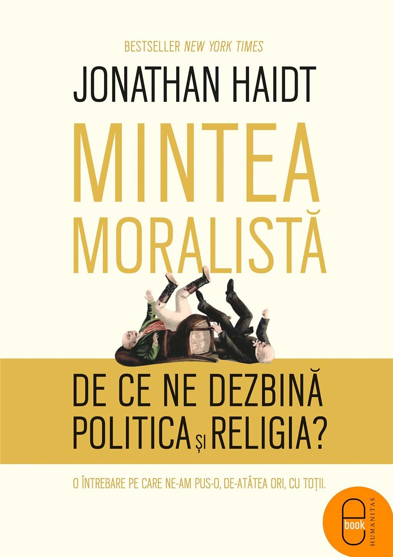 Mintea moralista. De ce ne dezbina politica si religia? O intrebare pe care ne-am pus-o de-atatea ori, cu totii. (eBook)