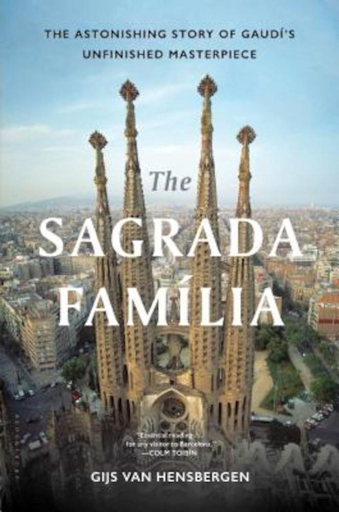 The Sagrada Familia: The Astonishing Story of Gaudi's Unfinished Masterpiece, Hardcover