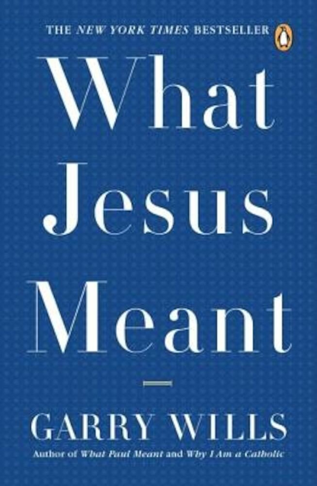 What Jesus Meant, Paperback