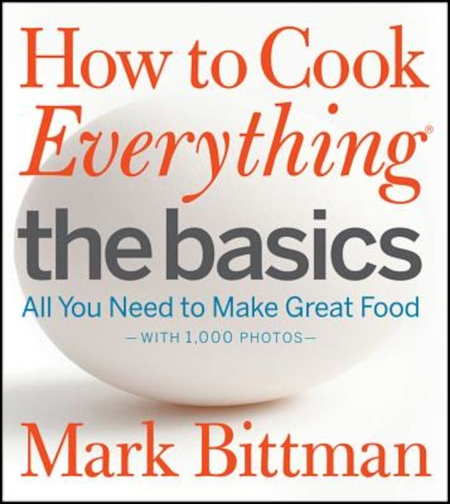 How to Cook Everything: The Basics: All You Need to Make Great Food, Hardcover