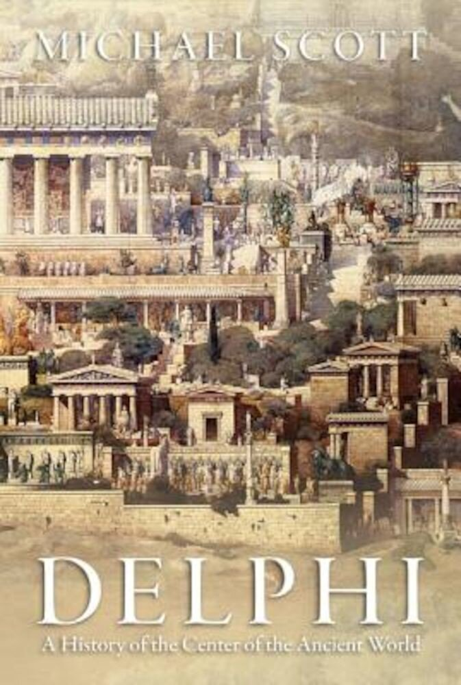 Delphi: A History of the Center of the Ancient World, Paperback