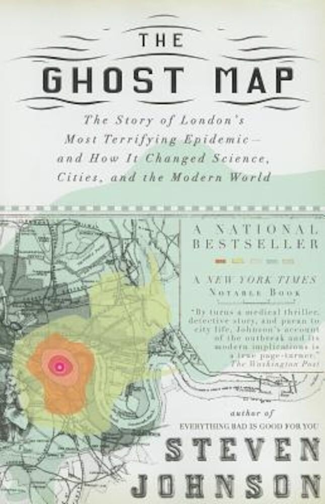 The Ghost Map: The Story of London's Most Terrifying Epidemic--And How It Changed Science, Cities, and the Modern World, Paperback