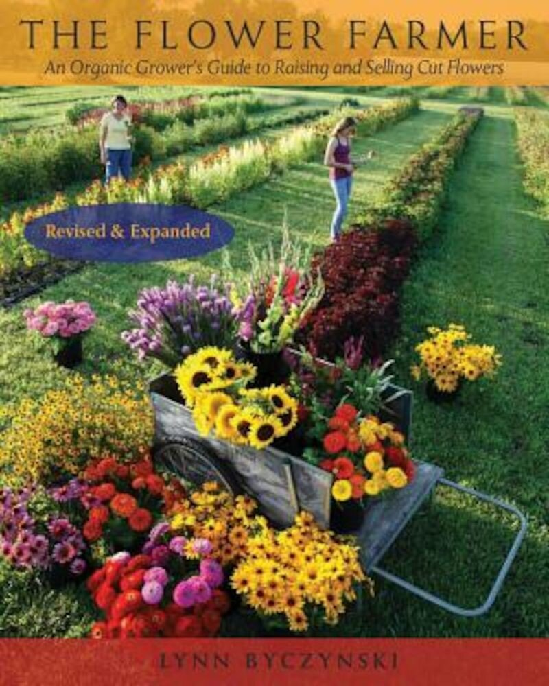 The Flower Farmer: An Organic Grower's Guide to Raising and Selling Cut Flowers, Paperback