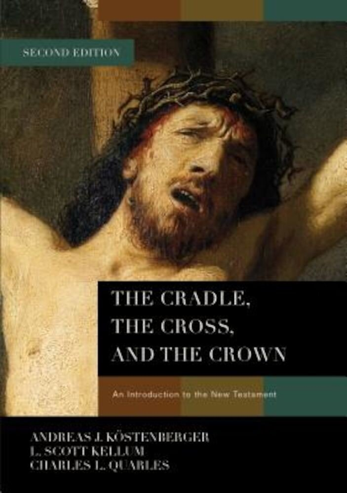 The Cradle, the Cross, and the Crown: An Introduction to the New Testament, Hardcover