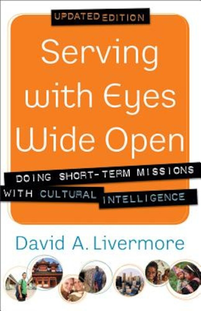 Serving with Eyes Wide Open: Doing Short-Term Missions with Cultural Intelligence, Paperback