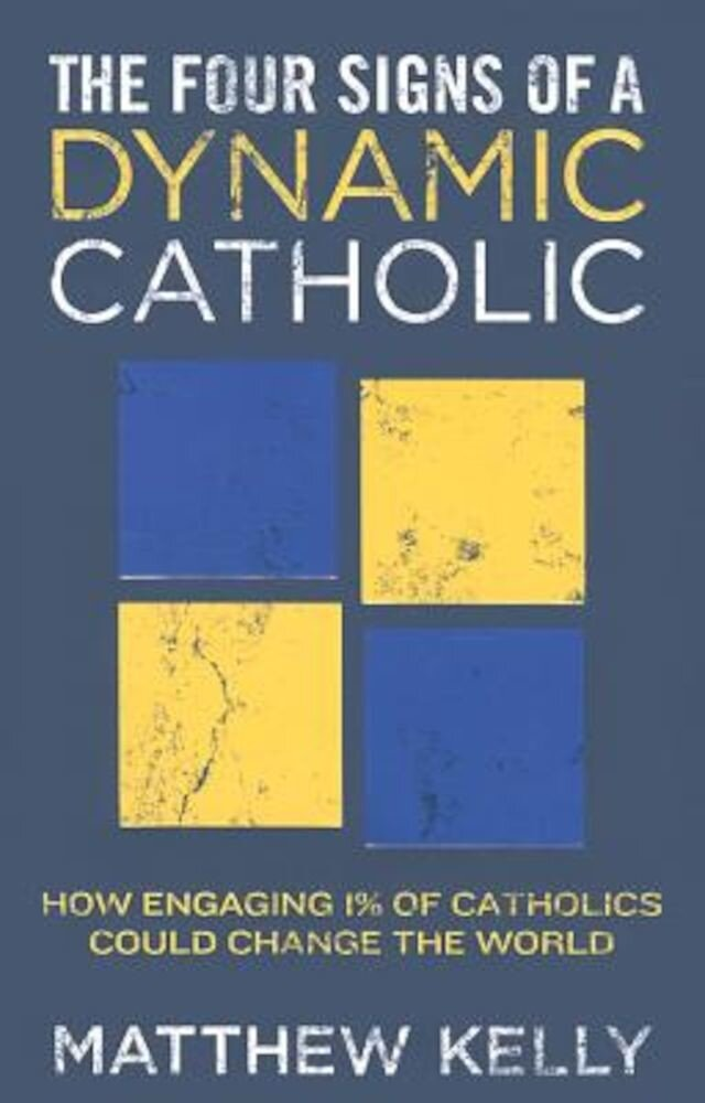 The Four Signs of a Dynamic Catholic: How Engaging 1% of Catholics Could Change the World, Hardcover