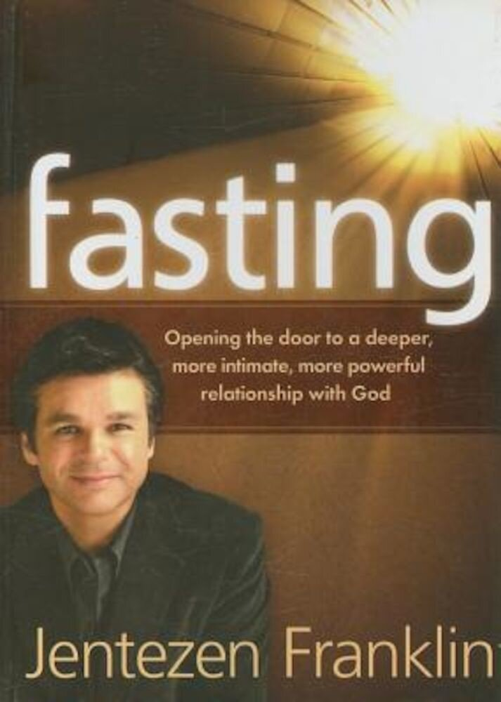 Fasting: Opening the Door to a Deeper, More Intimate, More Powerful Relationship with God, Hardcover