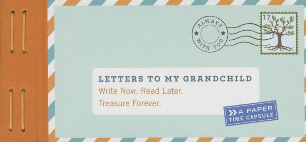 Letters to My Grandchild: Write Now. Read Later. Treasure Forever., Hardcover