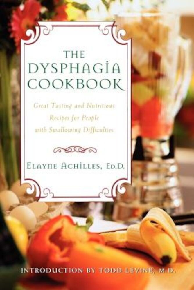 The Dysphagia Cookbook: Great Tasting and Nutritious Recipes for People with Swallowing Difficulties, Paperback