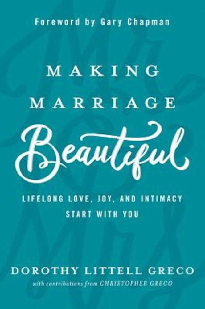 Making Marriage Beautiful: Lifelong Love, Joy, and Intimacy Start with You, Hardcover