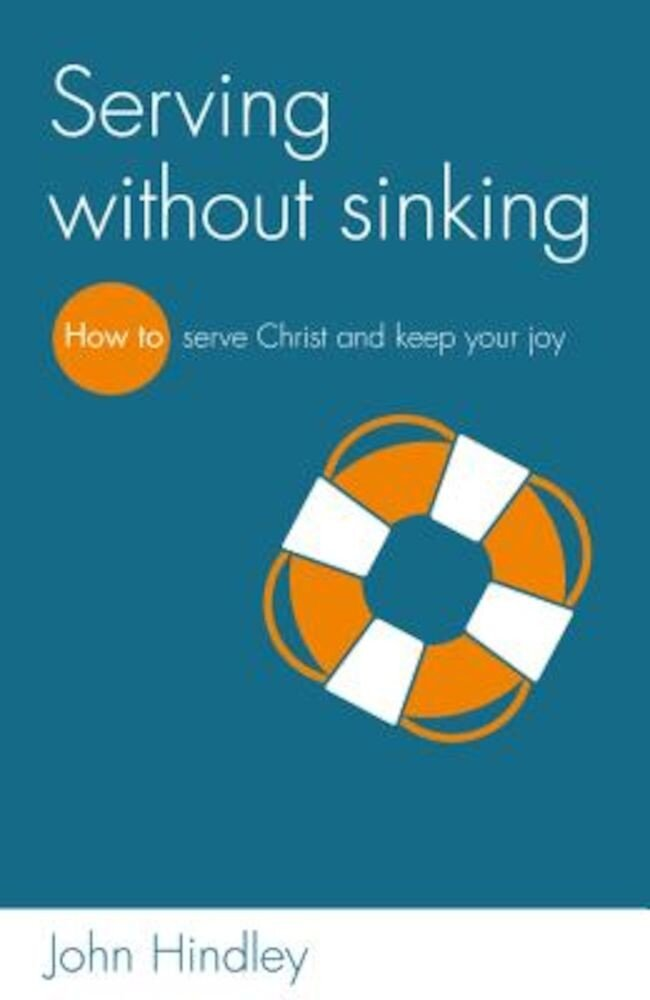 Serving Without Sinking: How to Serve Christ and Keep Your Joy, Paperback