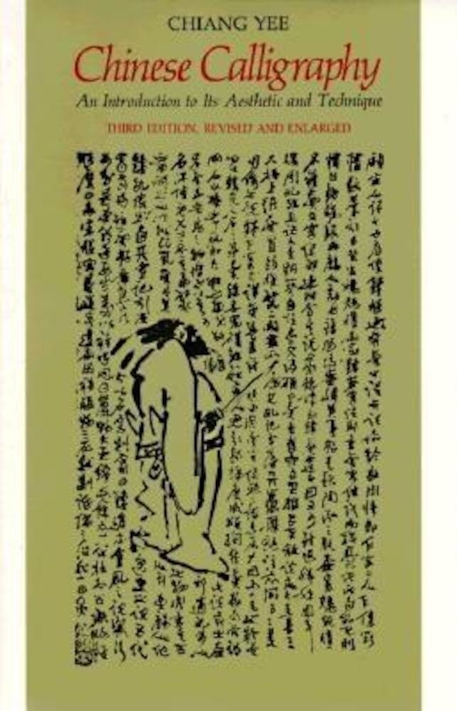 Chinese Calligraphy: An Introduction to Its Aesthetic and Technique, Third Revised and Enlarged Edition, Paperback