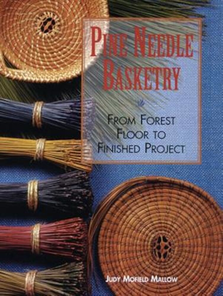 Pine Needle Basketry: From Forest Floor to Finished Project, Paperback