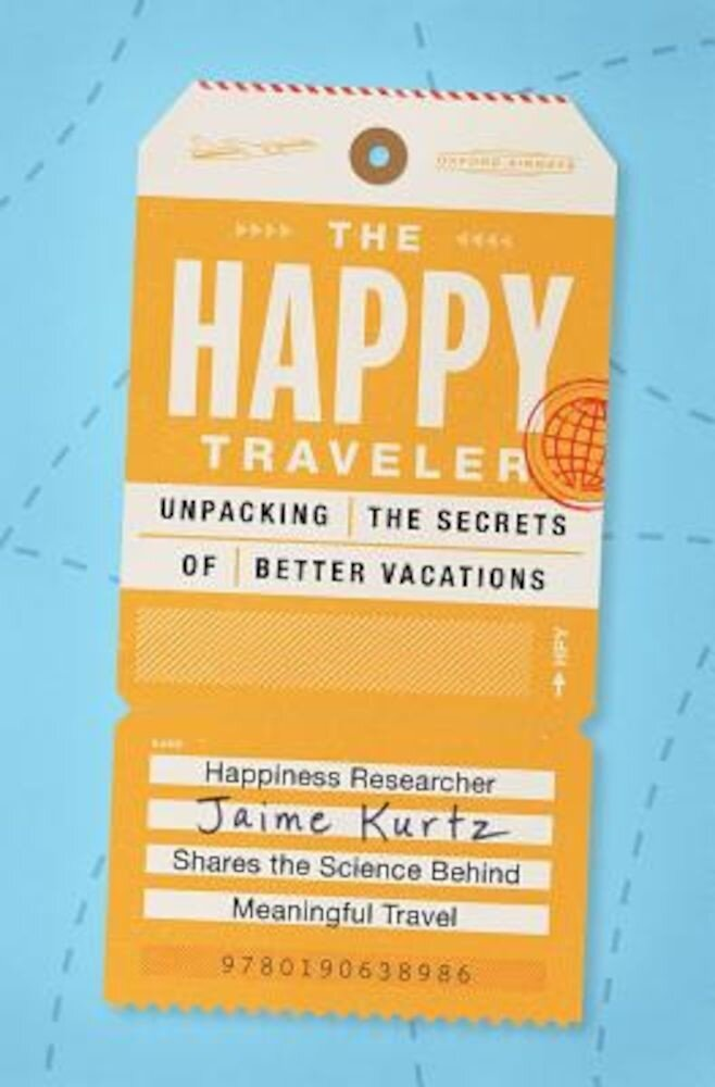 The Happy Traveler: Unpacking the Secrets of Better Vacations, Paperback