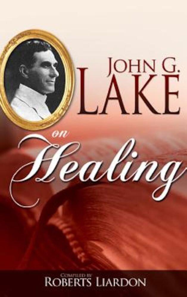 John G Lake on Healing, Paperback