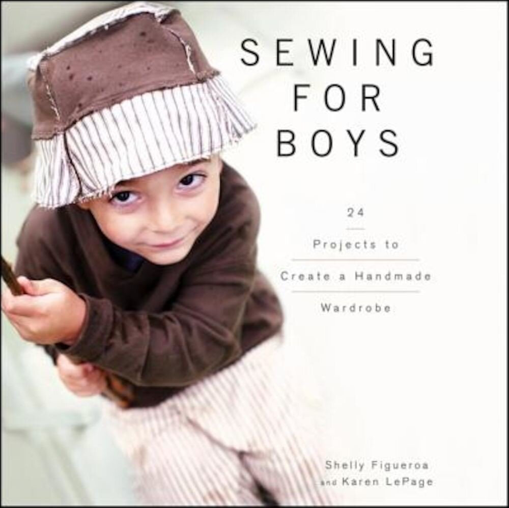 Sewing for Boys: Modern Threads for the Cool Girl, Hardcover