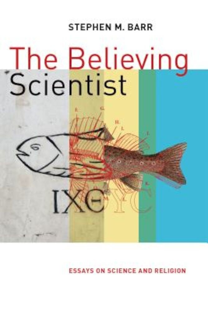 The Believing Scientist: Essays on Science and Religion, Paperback