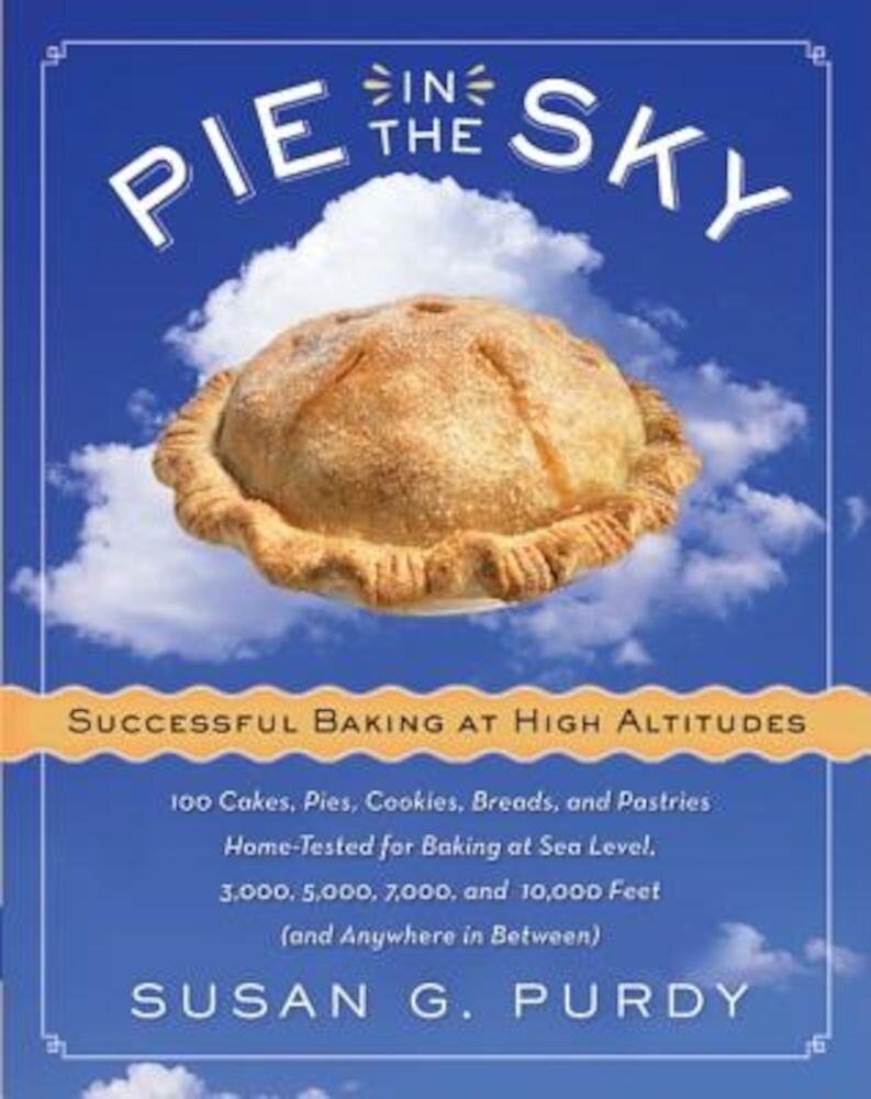 Pie in the Sky: Successful Baking at High Altitudes, Hardcover