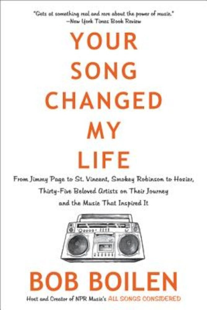 Your Song Changed My Life: From Jimmy Page to St. Vincent, Smokey Robinson to Hozier, Thirty-Five Beloved Artists on Their Journey and the Music, Paperback