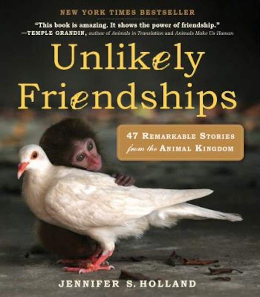 Unlikely Friendships: 47 Remarkable Stories from the Animal Kingdom, Paperback