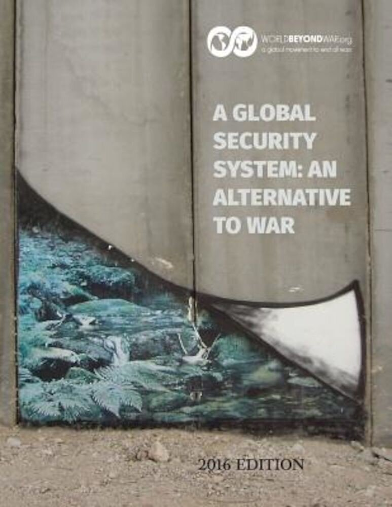 A Global Security System: An Alternative to War: 2016 Edition, Paperback