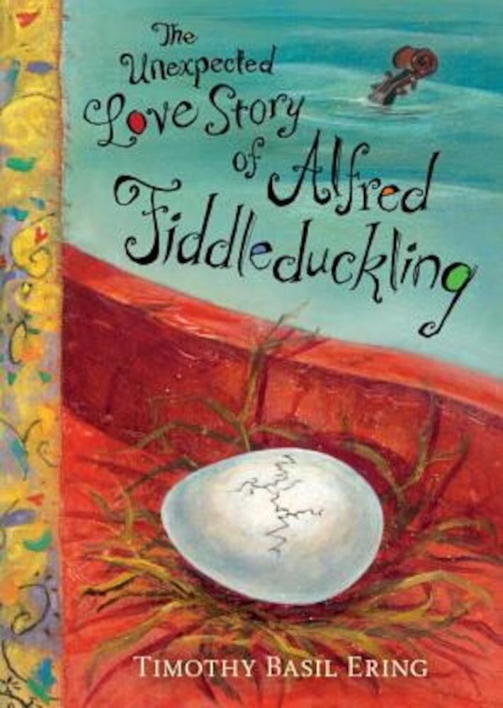 The Unexpected Love Story of Alfred Fiddleduckling, Hardcover
