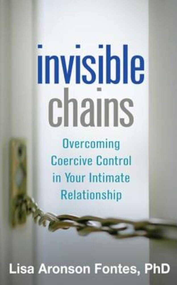 Invisible Chains: Overcoming Coercive Control in Your Intimate Relationship, Paperback