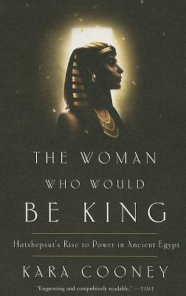 The Woman Who Would Be King: Hatshepsut's Rise to Power in Ancient Egypt, Paperback