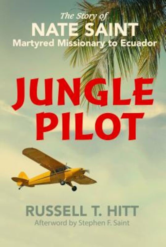 Jungle Pilot: The Story of Nate Saint, Martyred Missionary to Ecuador, Paperback