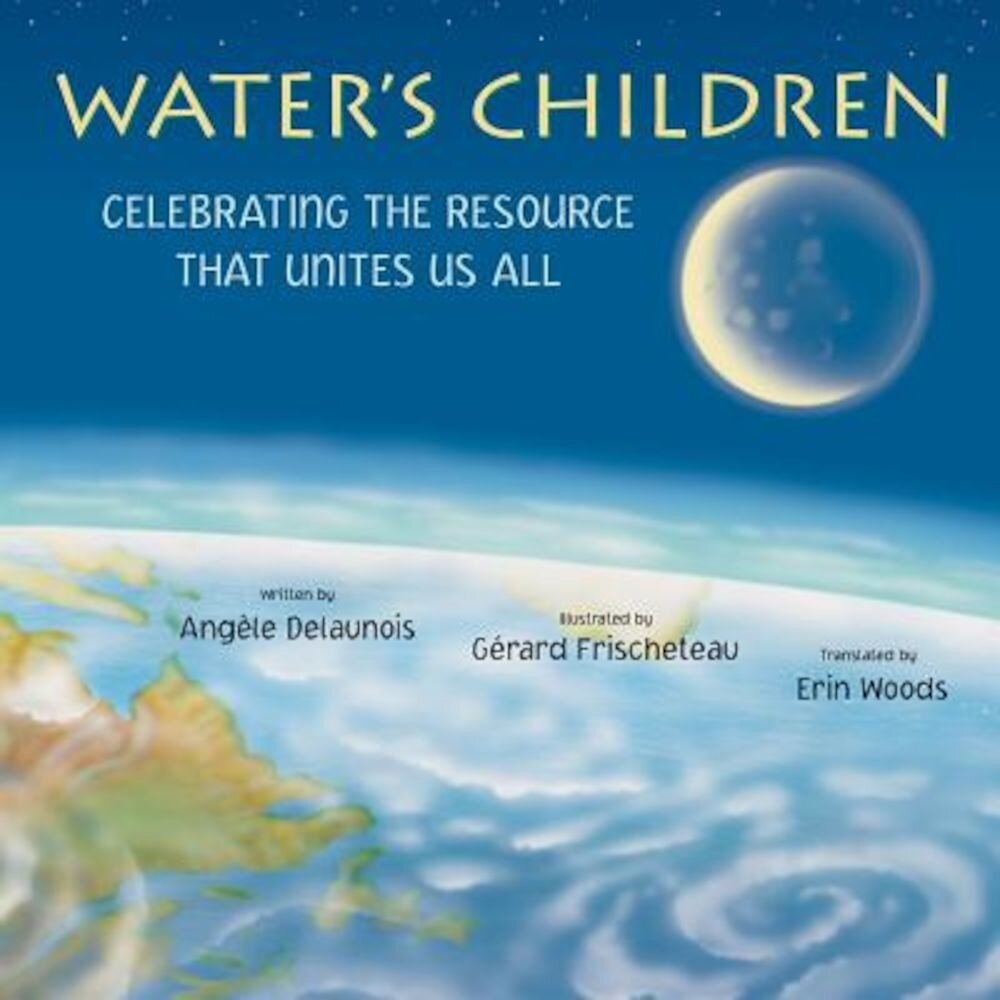Water's Children: Celebrating the Resource That Unites Us All, Hardcover
