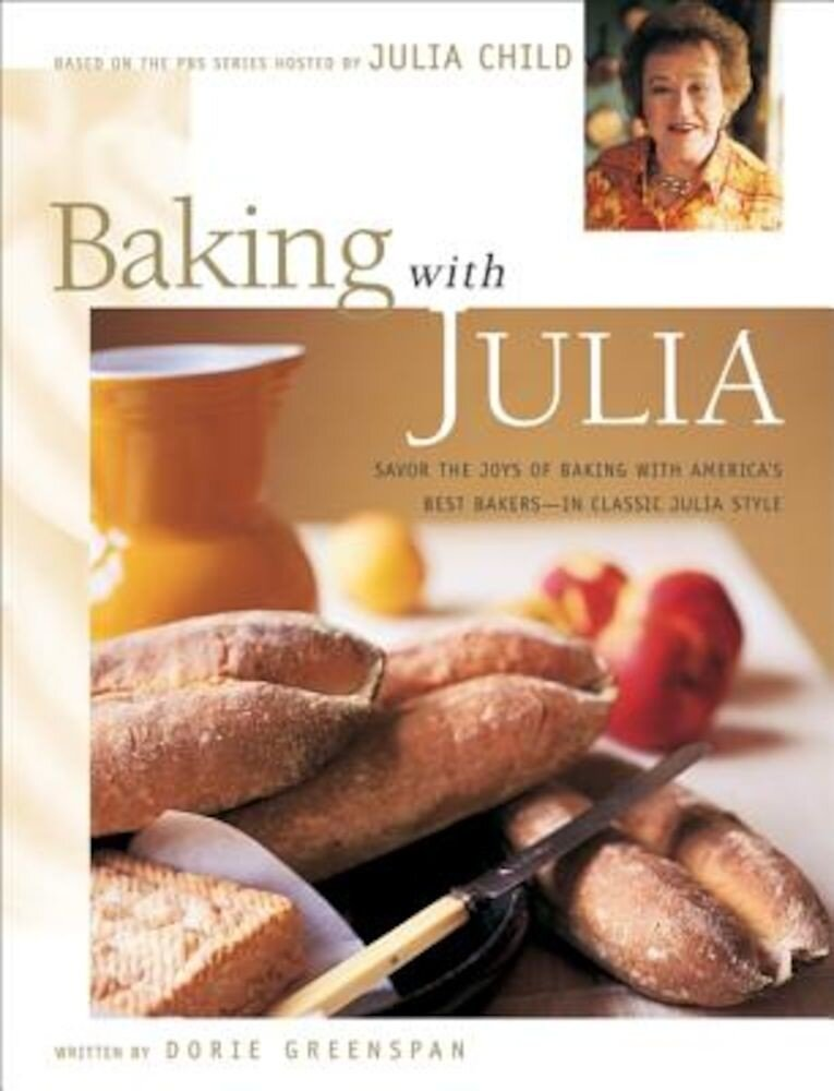 Baking with Julia: Sift, Knead, Flute, Flour, and Savor..., Hardcover