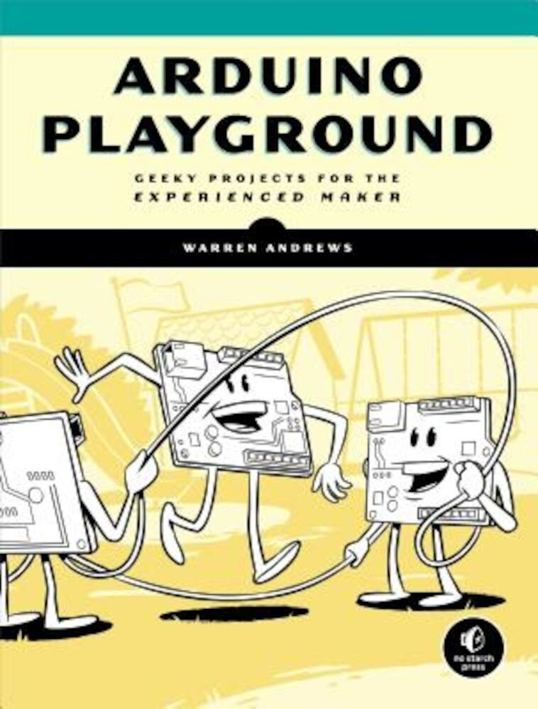 Arduino Playground: Geeky Projects for the Experienced Maker, Paperback