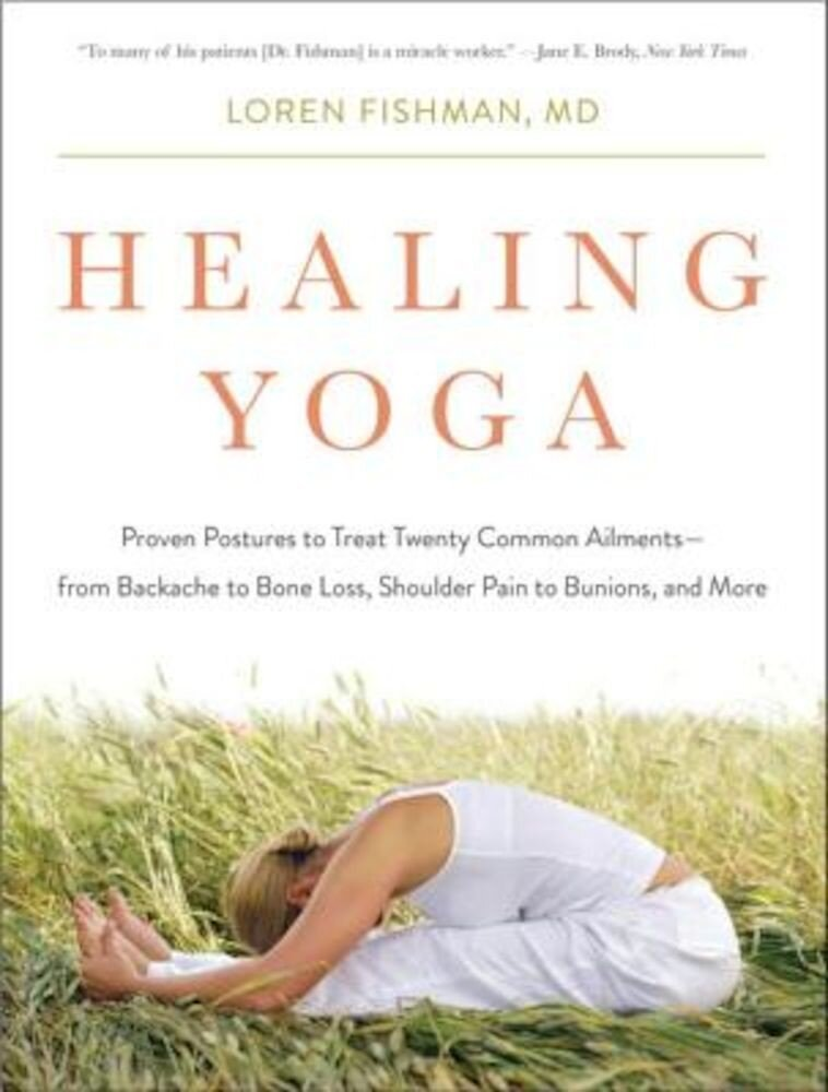 Healing Yoga: Proven Postures to Treat Twenty Common Ailments--From Backache to Bone Loss, Shoulder Pain to Bunions, and More, Paperback