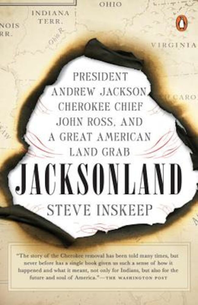 Jacksonland: President Andrew Jackson, Cherokee Chief John Ross, and a Great American Land Grab, Paperback