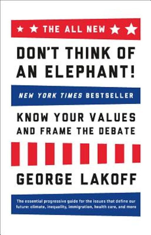 The All New Don't Think of an Elephant!: Know Your Values and Frame the Debate, Paperback